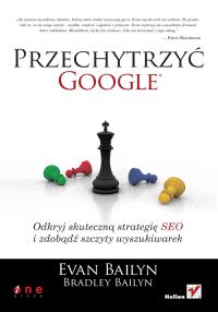 Przechytrzyć Google. Odkryj skuteczną strategię SEO i zdobądź szczyty wyszukiwarek
